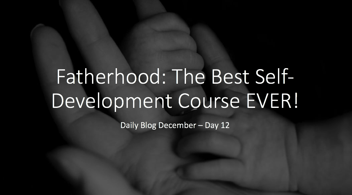 Fatherhood: The Best Self-Development Course EVER!